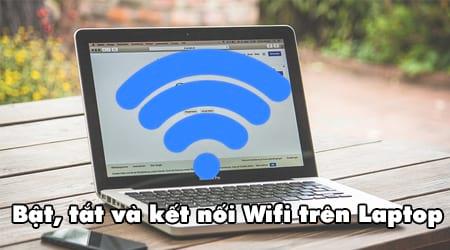 Cách bật, tắt, mở wifi trên laptop Windows 10, 7
